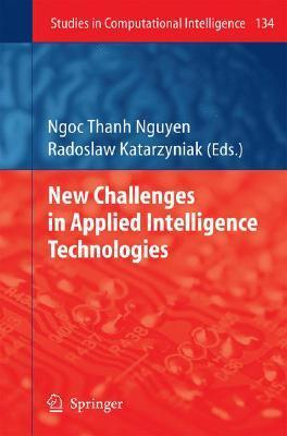 New Challenges in Applied Intelligence Technologies  by  Ngoc Thanh Nguyen