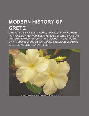 Modern History of Crete: Cretan State, Crete in World War II, Ottoman Crete, Patrick Leigh Fermor, Eleftherios Venizelos, Cretan War  by  Source Wikipedia
