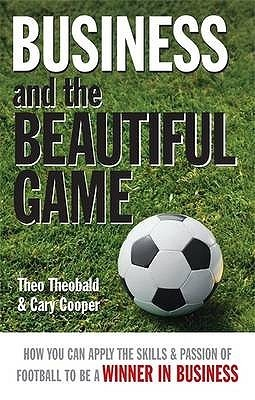 Business And The Beautiful Game  by  Theo Theobald