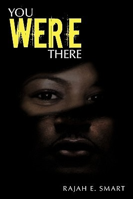 You Were There  by  Rajah E. Smart