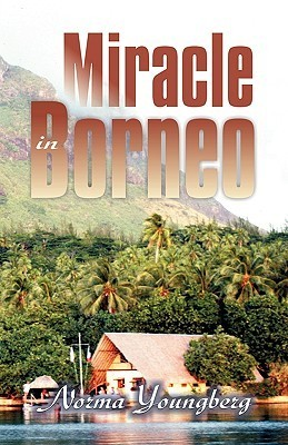 Miracle in Borneo Norma R. Youngberg