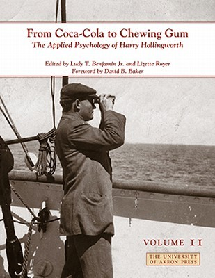 From Coca-Cola to Chewing Gum: The Applied Psychology of Harry Hollingworth (Volume II)  by  Ludy T. Benjamin Jr.