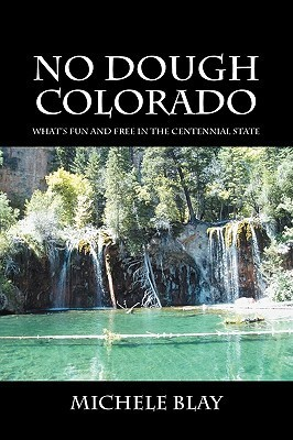 No Dough Colorado: Whats Fun And Free In The Centennial State  by  Michele Blay