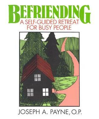 Befriending: A Self-Guided Retreat for Busy People  by  Joseph A. Payne