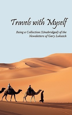 Travels with Myself: Being a Collection (Unabridged) of the Newsletters of Gary Lukatch Gary Lukatch