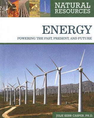 Energy: Powering the Past, Present, and Future Julie Kerr Casper