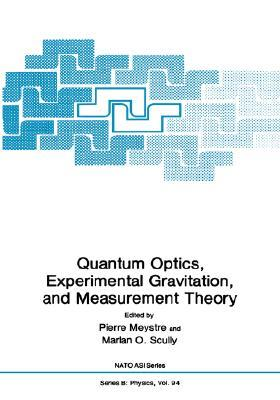 Quantum Optics, Experimental Gravitation, and Measurement Theory  by  Pierre Meystre