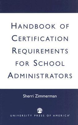 Handbook of Certification Requirements for School Administrators Sherri Zimmerman