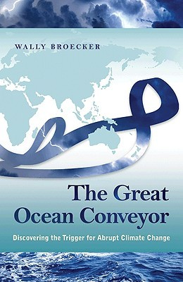 Great Ocean Conveyor: Discovering the Trigger for Abrupt Climate Change Wally Broecker