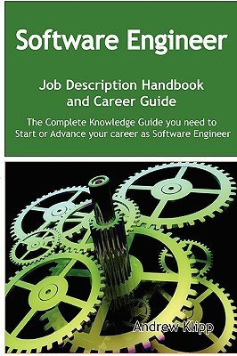 The Software Engineer Job Description Handbook and Career Guide: The Complete Knowledge Guide You Need to Start or Advance Your Career as Software Eng  by  Andrew Klipp