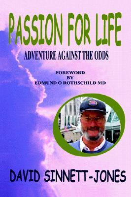 Passion for Life: Adventure Against the Odds David Sinnett-Jones