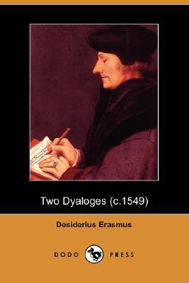 Two Dyaloges (C.1549)  by  Desiderius Erasmus