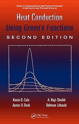 Heat Conduction Using Green S Functions, 2nd Edition  by  James V. Beck
