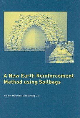 A New Earth Reinforcement Method Using Soilbags  by  Hajime Matsuoka