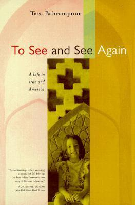 To See and See Again: A Life in Iran and America  by  Tara Bahrampour