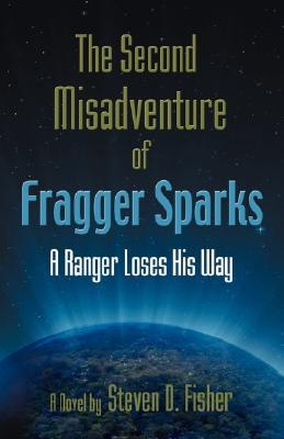 The Second Misadventure of Fragger Sparks: A Ranger Loses His Way  by  Steven D. Fisher