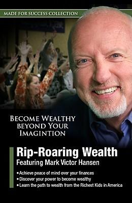 Rip-Roaring Wealth Mark Victor Hansen