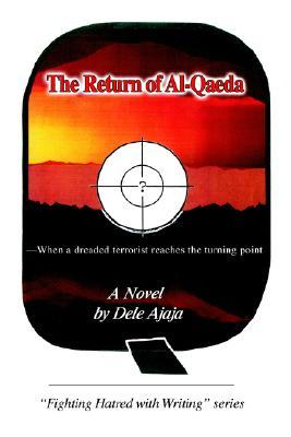 The Return of Al-Qaeda: When a dreaded terrorist reaches the turning point Dele Ajaja