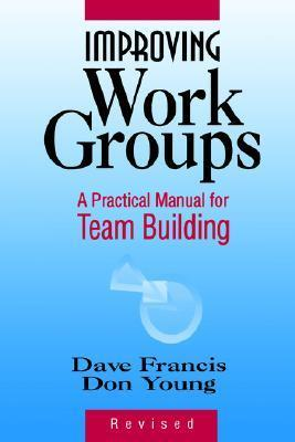Improving Work Groups: A Practical Manual for Team Building  by  Dave Francis