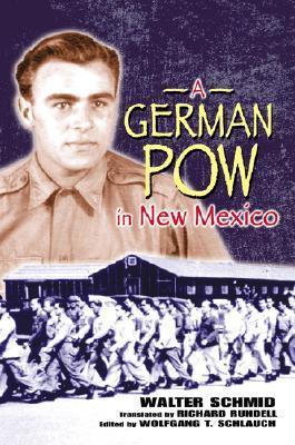 A German POW in New Mexico Walter Schmid