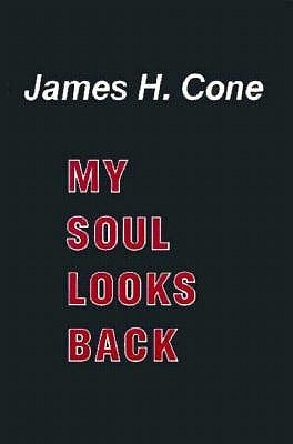 My Soul Looks Back  by  James H. Cone