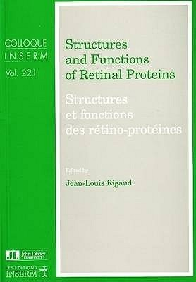 Structures and Functions of Retinal Proteins: Proceedings of the Vth International Conference on Retinal Proteins Held in Dourdan (France) June 28-July 3, 1992 = Structures Et Fonctions Des Rtino-Protines  by  Barrie Gunter