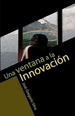 Una Ventana a la Innovacion  by  Jose Gregorio Silva