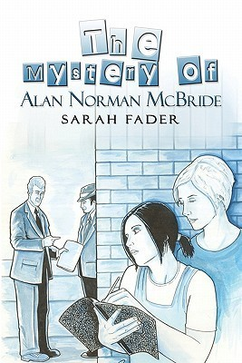 The Mystery of Alan Norman McBride Sarah Fader