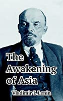 The Awakening of Asia: Selected Essays  by  Vladimir Ilich Lenin