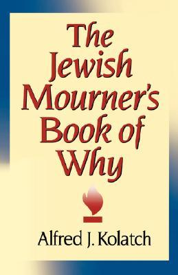 The Jewish Mourners Book of Why  by  Alfred J. Kolatch