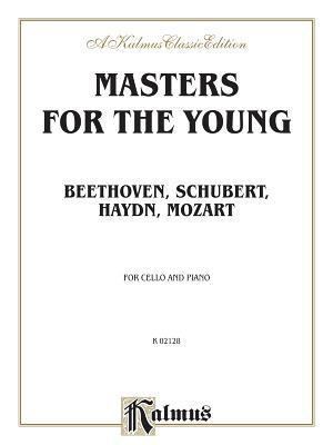Masters for the Young -- Beethoven, Schubert, Haydn, Mozart: For Cello and Piano  by  Various