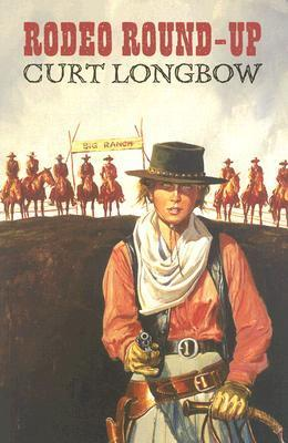 Rodeo Round-Up  by  Curt Longbow