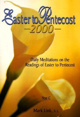 Easter to Pentecost 2000: Daily Meditations on the Reading of Easter to Pentecost  by  Mark Link