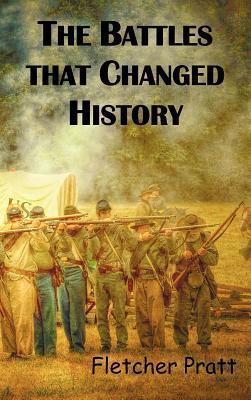 The Battles That Changed History  by  Fletcher Pratt