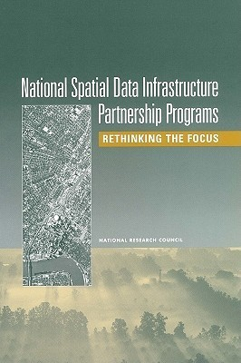 National Spatial Data Infrastructure Partnership Programs:: Rethinking the Focus  by  Mapping Science Committee
