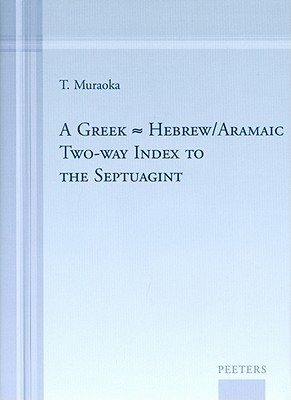A Greek-Hebrew/Aramaic Two-Way Index to the Septuagint  by  T. Muraoka