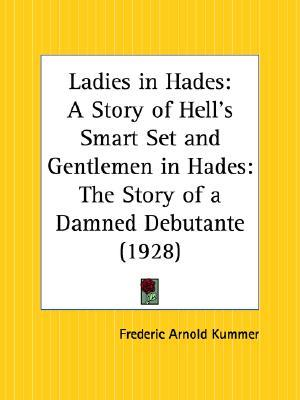 Ladies in Hades: A Story of Hells Smart Set & Gentlemen in Hades: The Story of a Damned Debutante Frederic Arnold Kummer, Jr.