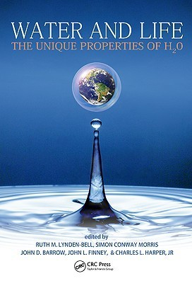 Water and Life: The Unique Properties of H20 Ruth M. Lynden-Bell