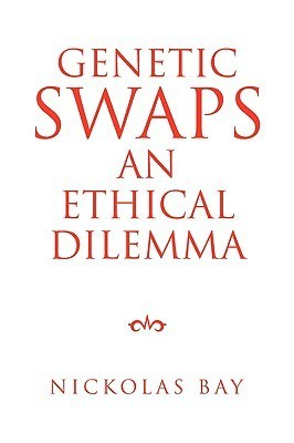 Genetic Swaps an Ethical Dilemma  by  Nickolas Bay