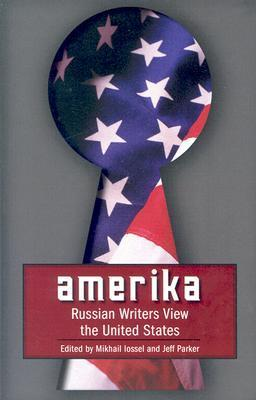 Amerika: Russian Writers View the United States  by  Mikhail Lossel