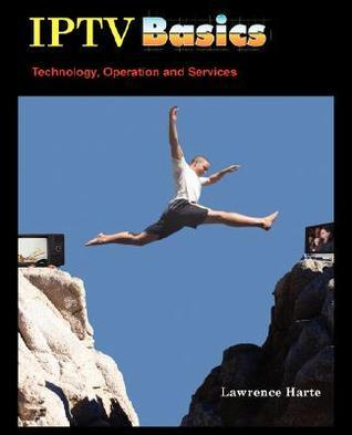 Iptv Basics, Technology, Operation and Services  by  Lawrence Harte