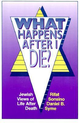 What Happens After I Die?: Jewish Views of Life After Death  by  Rifat Sonsino
