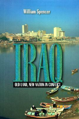 Iraq: Old Land, New Nation in Conflict William Spencer
