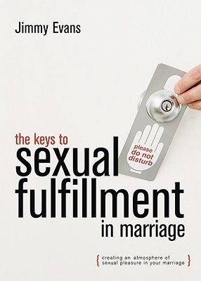 The Keys to Sexual Fulfillment in Marriage Jimmy Evans