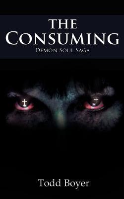 The Consuming: Demon Soul Saga Todd Boyer