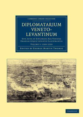 Diplomatarium Veneto-Levantinum - Volume 1  by  George Martin Thomas