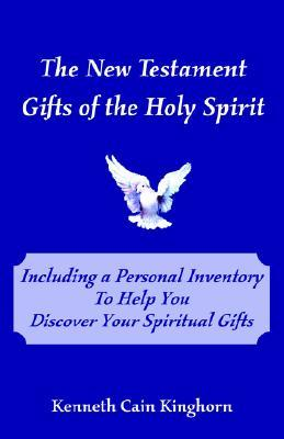 The New Testament Gifts of the Holy Spirit  by  Kenneth Cain Kinghorn