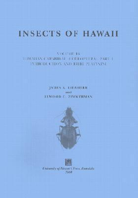 Insects of Hawaii: Hawaiian Carabidae (Coleoptera), Part 1 : Introduction and Tribe Platynini (Zimmerman, Elwood Curtin//Insects of Hawaii) James K. Liebherr