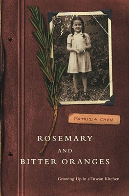 Rosemary and Bitter Oranges: Growing Up in a Tuscan Kitchen  by  Patrizia Chen