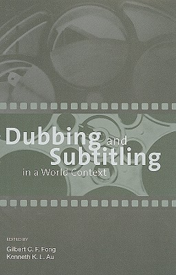 Dubbing and Subtitling in a World Context Gilbert Fong